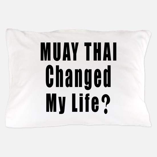Muay Thai Changed My Life ? Pillow Case