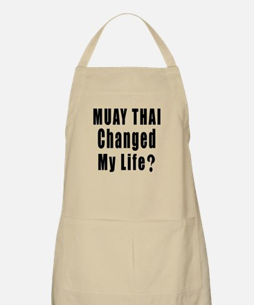 Muay Thai Changed My Life ? Apron