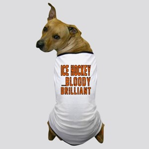 Ice Hockeyg Bloody Brilliant Designs Dog T-Shirt