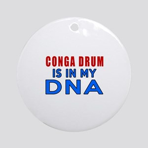 Conga drums Is In My DNA Round Ornament