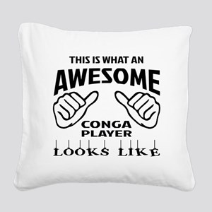 This is what an awesome conga Square Canvas Pillow