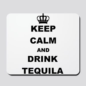 KEEP CALM AND DRINK TEQUILA Mousepad