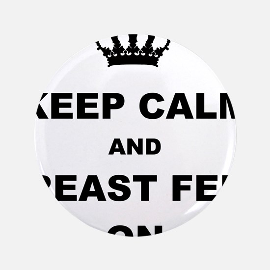 """KEEP CALM AND BREAST FEED ON 3.5"""" Button (100 pack"""