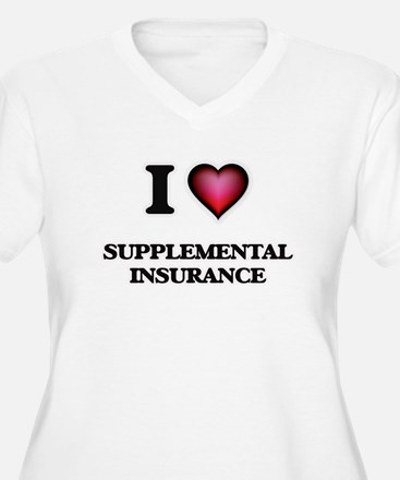 I love Supplemental Insurance Plus Size T-Shirt