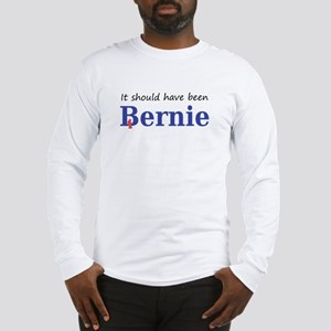 It should have been Bernie Long Sleeve T-Shirt