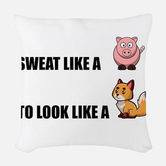 Sweat Like Pig Look Like Fox Woven Throw Pillow