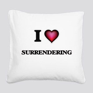 I love Surrendering Square Canvas Pillow