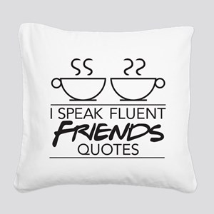 I Speak Friends Quotes Square Canvas Pillow