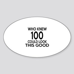 Who Knew 100 Could Look This Good Sticker (Oval)