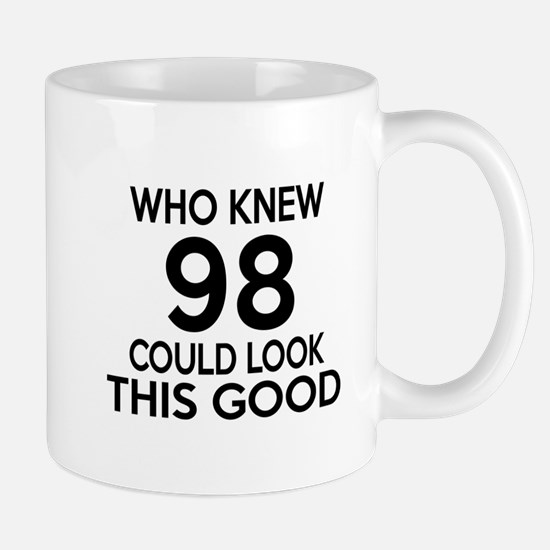 Who Knew 98 Could Look This Good Mug