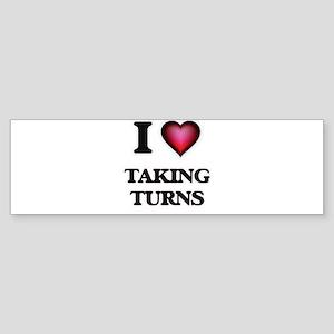 I love Taking Turns Bumper Sticker