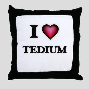 I love Tedium Throw Pillow