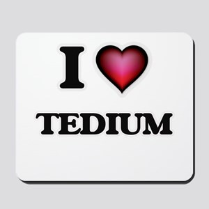 I love Tedium Mousepad