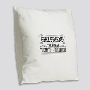 Girlfriend The Legend... Burlap Throw Pillow