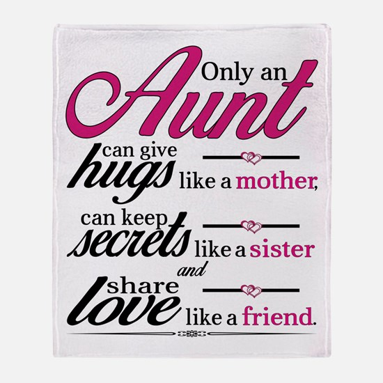 Only An Aunt Can Give Hugs Like A Mother... Throw