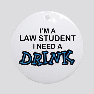 Law Student Need a Drink Ornament (Round)