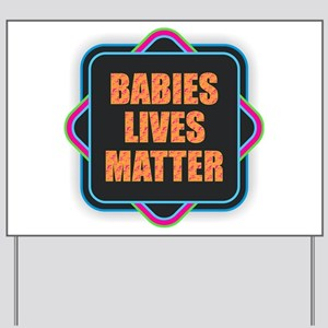 Babies Lives Matter Yard Sign
