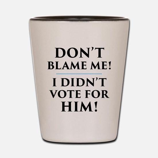 I Didn't Vote for Him Shot Glass