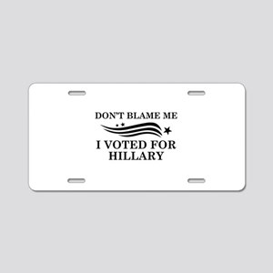 I Voted For Hillary Aluminum License Plate