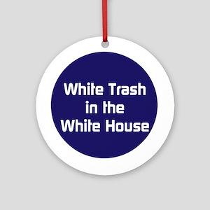 White trash in the White House Round Ornament