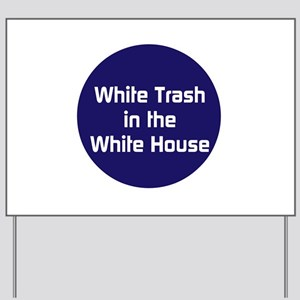 White Trash In The White House Yard Sign