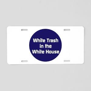 White trash in the White House Aluminum License Pl
