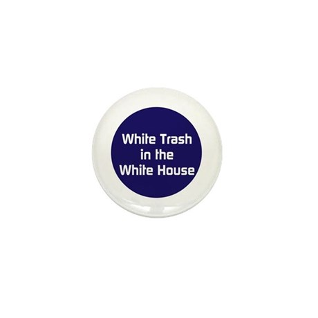 White trash in the White House Mini Button