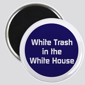 White trash in the White House Magnets