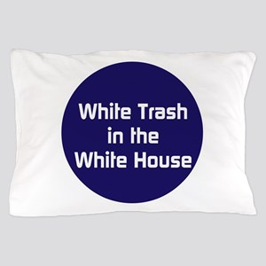 White trash in the White House Pillow Case