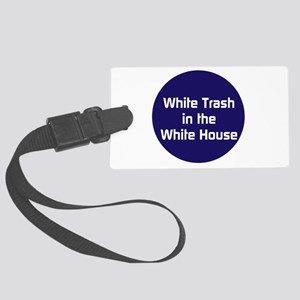 White trash in the White House Luggage Tag