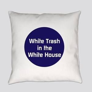 White trash in the White House Everyday Pillow