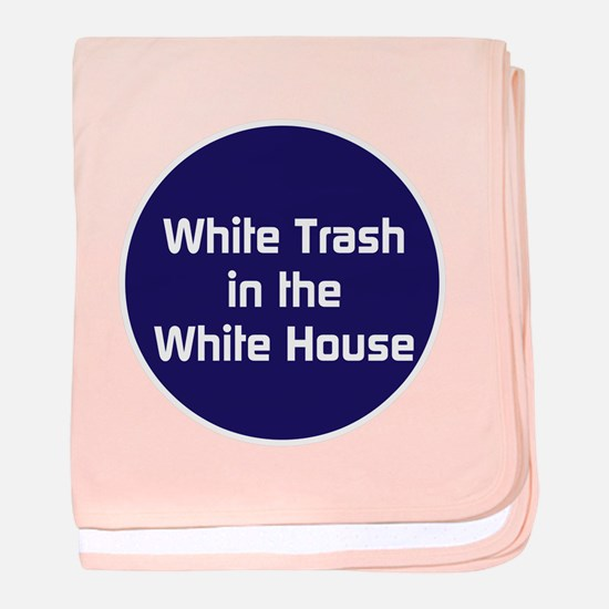 White trash in the White House baby blanket