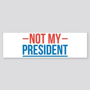 Not My President! Bumper Sticker