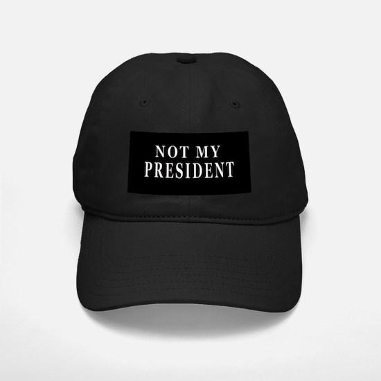 NOT MY PRESIDENT Baseball Hat