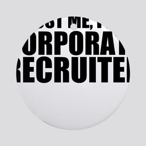 Trust Me, I'm A Corporate Recruiter Round Orna
