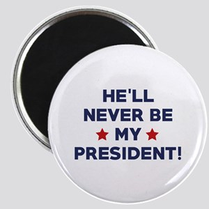 He'll Never Be My President Magnet