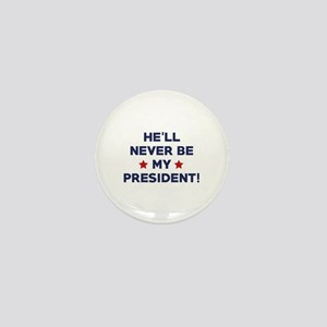He'll Never Be My President Mini Button