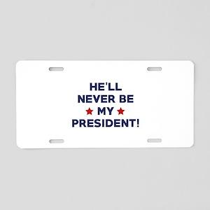 He'll Never Be My President Aluminum License Plate