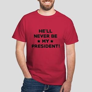 He'll Never Be My President Dark T-Shirt