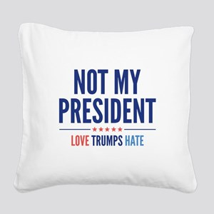 Not My President Square Canvas Pillow