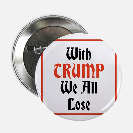 """with Trump we all lose 2.25"""" Button"""