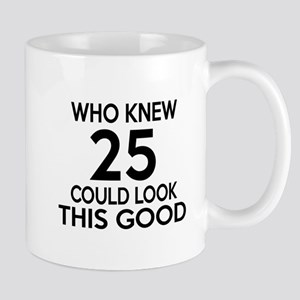 Who Knew 25 Could look This Good Mug
