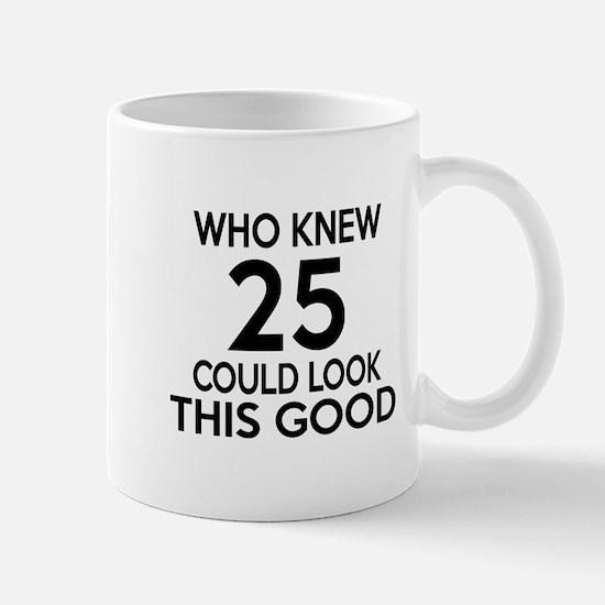 Who Knew 25 Could look This Good Mug