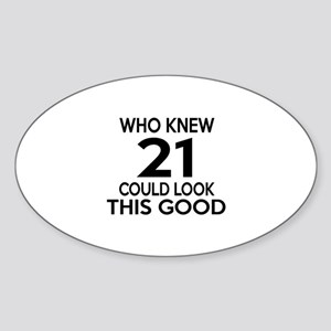 Who Knew 21 Could look This Good Sticker (Oval)