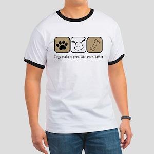 Dogs Make a Good Life Even Better T-Shirt
