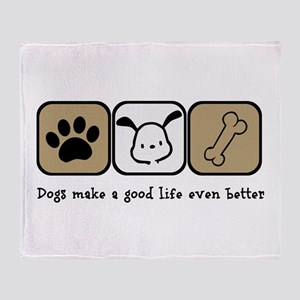Dogs Make a Good Life Even Better Throw Blanket