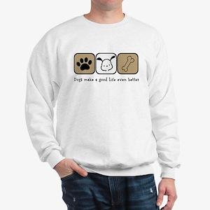 Dogs Make a Good Life Even Better Sweatshirt