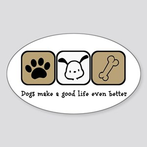 Dogs Make a Good Life Even Better Sticker