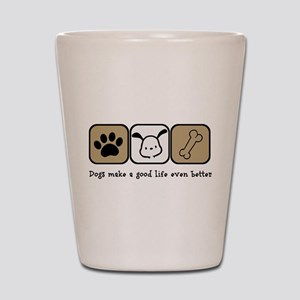 Dogs Make a Good Life Even Better Shot Glass