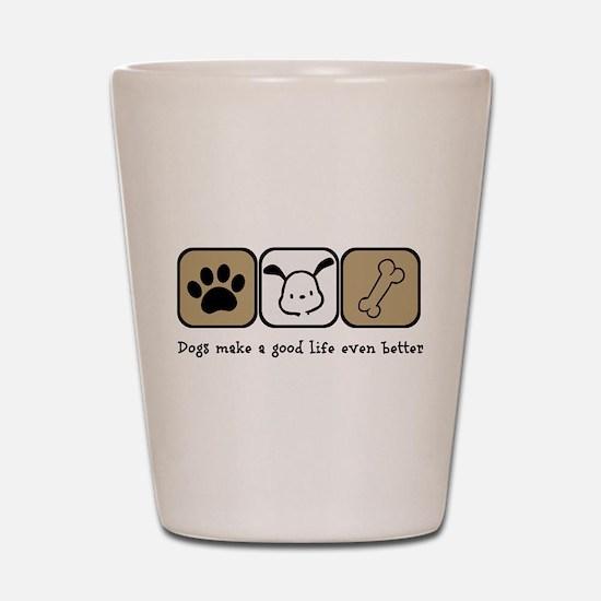 Dogs Make a Good Life Even Better Shot Glass